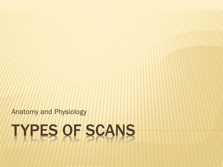 Anatomy and Physiology.  A CT scan combines a series of X-ray views taken from many different angles to produce cross-sectional images of the bones and.