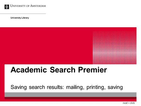 Academic Search Premier Saving search results: mailing, printing, saving University Library next = click.