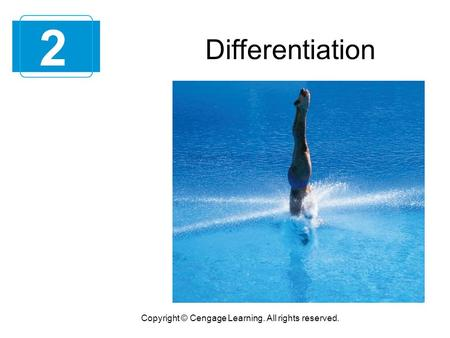 Copyright © Cengage Learning. All rights reserved. Differentiation 2.