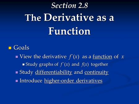 Section 2.8 The Derivative as a Function Goals Goals View the derivative f ´(x) as a function of x View the derivative f ´(x) as a function of x Study.