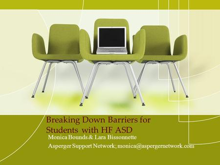 Breaking Down Barriers for Students with HF ASD Monica Bounds & Lara Bissonnette Asperger Support Network;