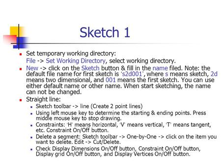 Sketch 1 Set temporary working directory: File -> Set Working Directory, select working directory. New -> click on the Sketch button & fill in the name.