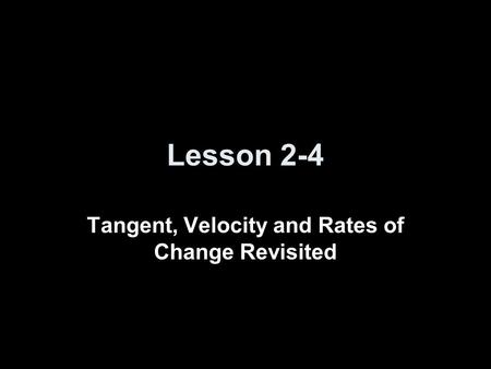 Lesson 2-4 Tangent, Velocity and Rates of Change Revisited.