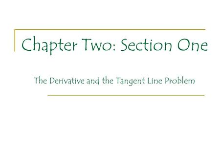 Chapter Two: Section One The Derivative and the Tangent Line Problem.