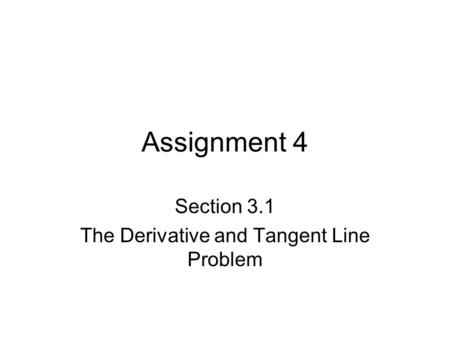 Assignment 4 Section 3.1 The Derivative and Tangent Line Problem.