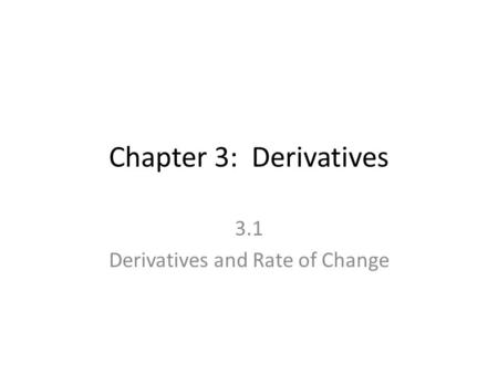 Chapter 3: Derivatives 3.1 Derivatives and Rate of Change.