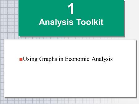 ■Using Graphs in Economic Analysis 1 Analysis Toolkit 1 Analysis Toolkit.