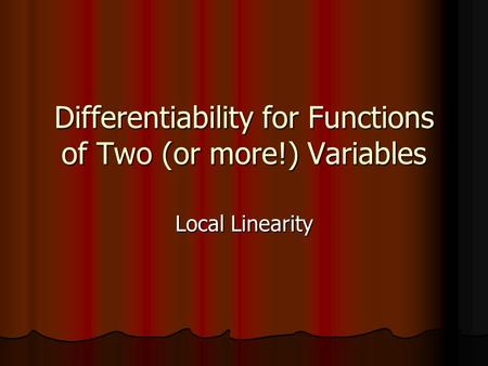 Differentiability for Functions of Two (or more!) Variables Local Linearity.