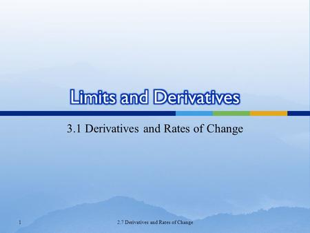 3.1 Derivatives and Rates of Change 12.7 Derivatives and Rates of Change.