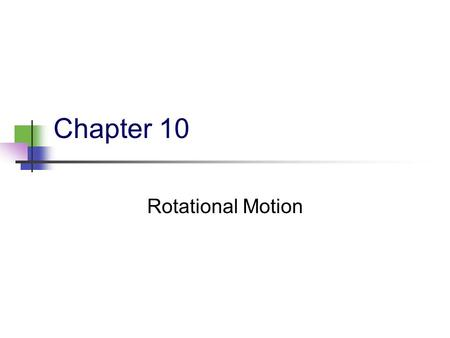 Chapter 10 Rotational Motion. 2 10.1 Rigid Objects A rigid object is one that is not deformable. The relative locations of all particles making up the.