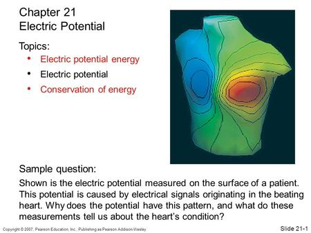 Copyright © 2007, Pearson Education, Inc., Publishing as Pearson Addison-Wesley. Electric potential energy Electric potential Conservation of energy Chapter.