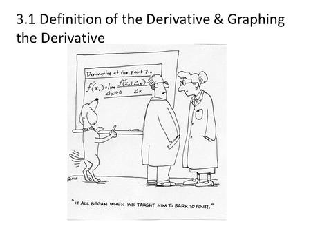 3.1 Definition of the Derivative & Graphing the Derivative.