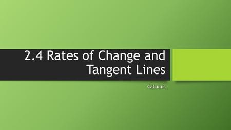 2.4 Rates of Change and Tangent Lines Calculus. Finding average rate of change.