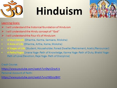 "Hinduism Learning Goals:  I will understand the historical foundation of Hinduism  I will understand the Hindu concept of ""God""  I will understand the."