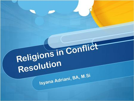Religions in Conflict Resolution Isyana Adriani, BA, M.Si.