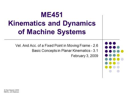 ME451 Kinematics and Dynamics of Machine Systems Vel. And Acc. of a Fixed Point in Moving Frame - 2.6 Basic Concepts in Planar Kinematics - 3.1 February.