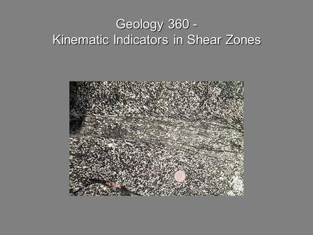 Geology 360 - Kinematic Indicators in Shear Zones.