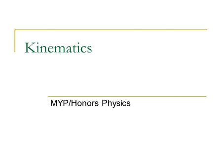 Kinematics MYP/Honors Physics. Defining the important variables Kinematics is a way of describing the motion of objects without describing the causes.