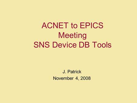 ACNET to EPICS Meeting SNS Device DB Tools J. Patrick November 4, 2008.