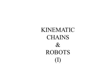 KINEMATIC CHAINS & ROBOTS (I).