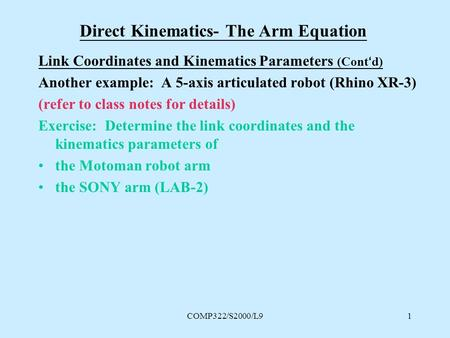 COMP322/S2000/L91 Direct Kinematics- The Arm Equation Link Coordinates and Kinematics Parameters (Cont'd) Another example: A 5-axis articulated robot (Rhino.