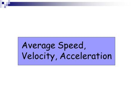 Lesson Average Speed, Velocity, Acceleration. Average Speed and Average Velocity Average speed describes how fast a particle is moving. It is calculated.