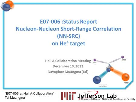 """E07-006 at Hall A Collaboration"" Tai Muangma E07-006 :Status Report Nucleon-Nucleon Short-Range Correlation (NN-SRC) on He 4 target Hall A Collaboration."