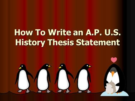 How To Write an A.P. U.S. History Thesis Statement.