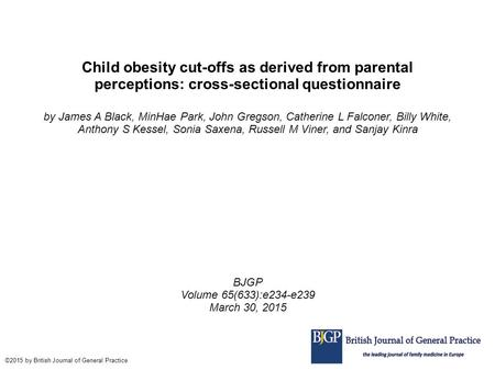 Child obesity cut-offs as derived from parental perceptions: cross-sectional questionnaire by James A Black, MinHae Park, John Gregson, Catherine L Falconer,