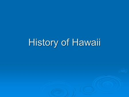 History of Hawaii. Earliest Hawaiians  300-700 B.C. Polynesians who traveled to Hawaii by canoe Polynesians who traveled to Hawaii by canoe Brought pigs,