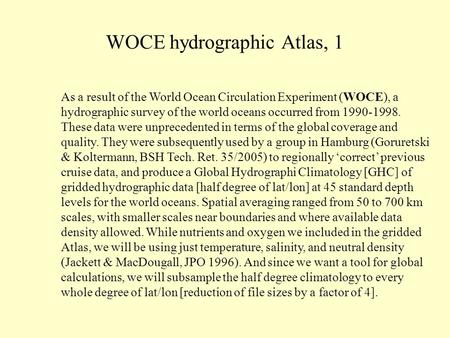 WOCE hydrographic Atlas, 1 As a result of the World Ocean Circulation Experiment (WOCE), a hydrographic survey of the world oceans occurred from 1990-1998.