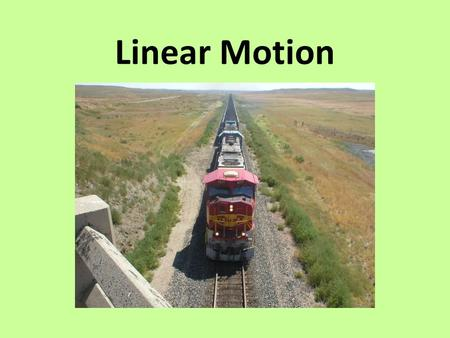 Linear Motion. Objectives Understand the concept of relative motion. Know the distinction between distance and displacement. Understand the concepts of.