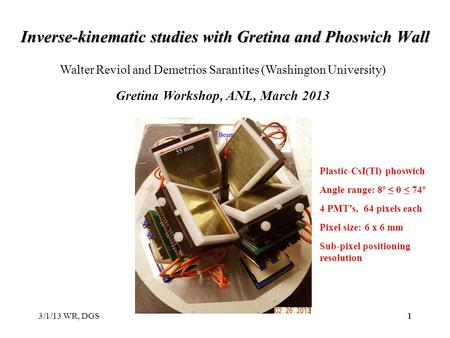 3/1/13 WR, DGS111 Inverse-kinematic studies with Gretina and Phoswich Wall Walter Reviol and Demetrios Sarantites (Washington University) Gretina Workshop,