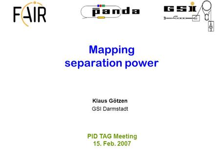 Mapping separation power Klaus Götzen GSI Darmstadt PID TAG Meeting 15. Feb. 2007.