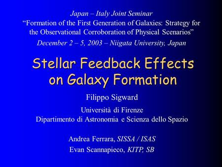 Stellar Feedback Effects on Galaxy Formation Filippo Sigward Università di Firenze Dipartimento di Astronomia e Scienza dello Spazio Japan – Italy Joint.