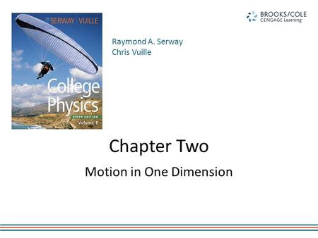 Raymond A. Serway Chris Vuille Chapter Two Motion in One Dimension.