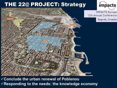 1 THE PROJECT: Strategy THE PROJECT: Strategy Conclude the urban renewal of Poblenou Responding to the needs: the knowledge economy.