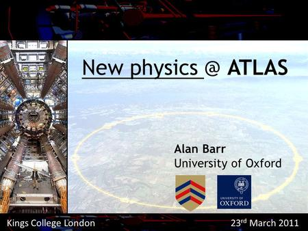 New ATLAS Alan Barr University of Oxford Kings College London 23 rd March 2011.