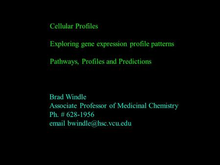 Cellular Profiles Exploring gene expression profile patterns Pathways, Profiles and Predictions Brad Windle Associate Professor of Medicinal Chemistry.