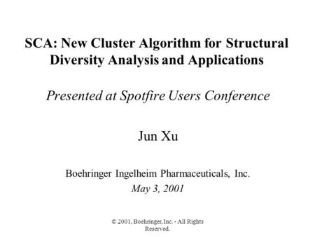 © 2001, Boehringer, Inc. - All Rights Reserved. SCA: New Cluster Algorithm for Structural Diversity Analysis and Applications Presented at Spotfire Users.