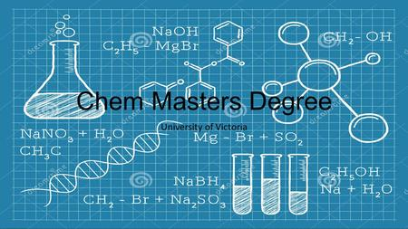 Chem Masters Degree University of Victoria. Requirements The program requires high school graduation, A competitive GPA, preferably 75% and up. Students.