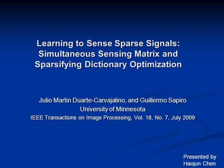 Learning to Sense Sparse Signals: Simultaneous Sensing Matrix and Sparsifying Dictionary Optimization Julio Martin Duarte-Carvajalino, and Guillermo Sapiro.