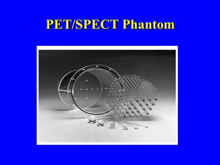 PET/SPECT Phantom. Side View of Phantom Image Resolution Intrinsic resolution FWHM Intrinsic resolution FWHM Field of view Field of view Measurement: