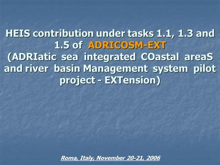 HEIS contribution under tasks 1.1, 1.3 and 1.5 of ADRICOSM-EXT (ADRIatic sea integrated COastal areaS and river basin Management system pilot project.