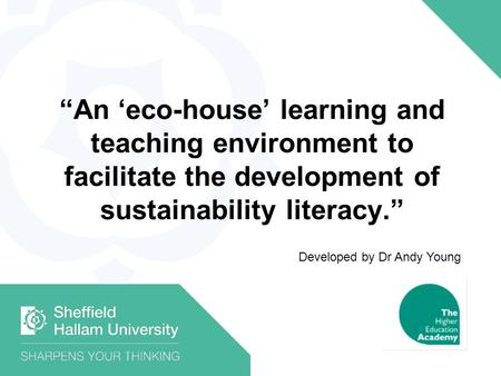 """An 'eco-house' learning and teaching environment to facilitate the development of sustainability literacy."" Developed by Dr Andy Young."