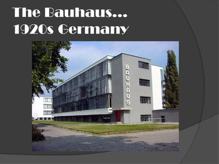 The Bauhaus… 1920s Germany. The influence of the Bauhaus…  Begun in 1919 in Weimar, using design innovations — radically simplified forms, rationality.