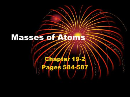 Masses of Atoms Chapter 19-2 Pages 584-587.