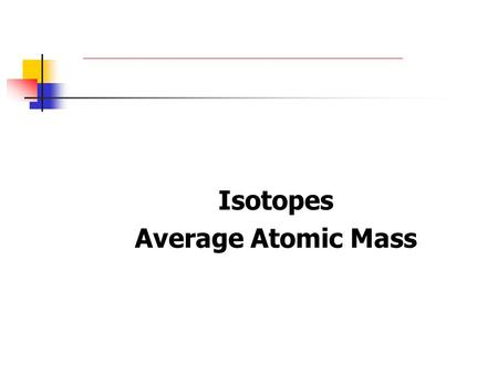 Isotopes Average Atomic Mass. Isotopes  Atoms of the same element (same atomic number) with different mass numbers  Atoms with the same number of protons,