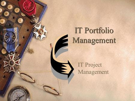 IT Portfolio Management IT Project Management. Aligned by Strategic Objective.