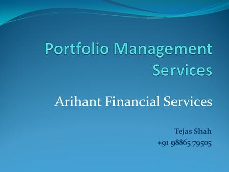 Arihant Financial Services Tejas Shah +91 98865 79505.